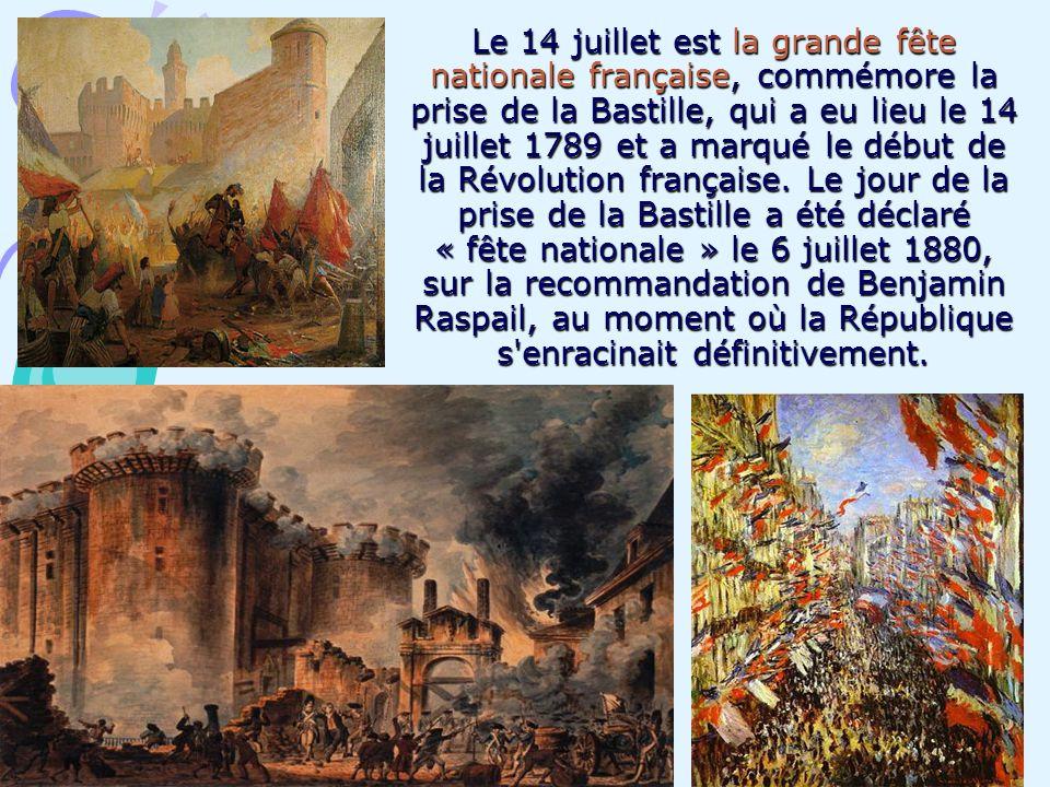 Le 14 juillet est la grande fête nationale française, commémore la prise de la Bastille, qui a eu lieu le 14 juillet 1789 et a marqué le début de la R
