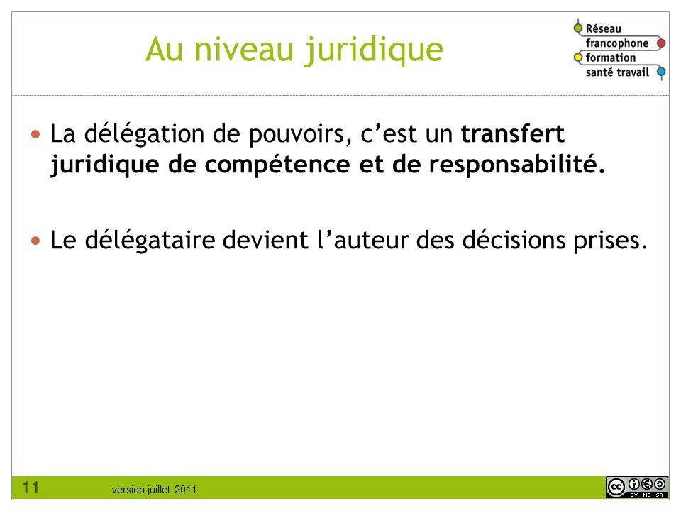 version juillet 2011 Au niveau juridique La délégation de pouvoirs, c'est un transfert juridique de compétence et de responsabilité. Le délégataire de