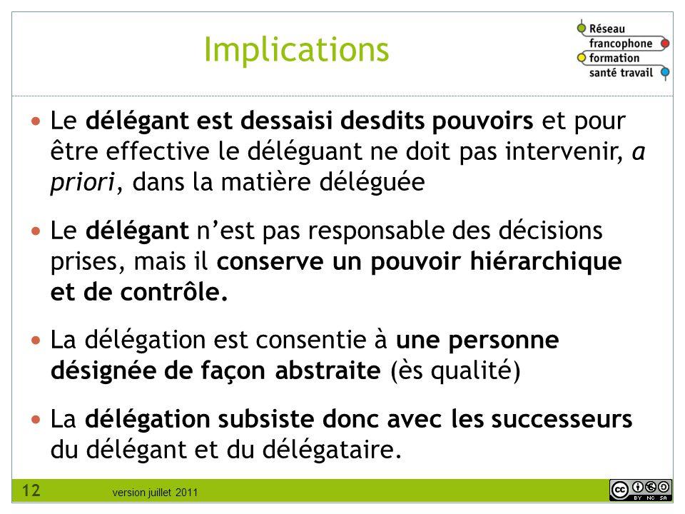 version juillet 2011 Implications Le délégant est dessaisi desdits pouvoirs et pour être effective le déléguant ne doit pas intervenir, a priori, dans