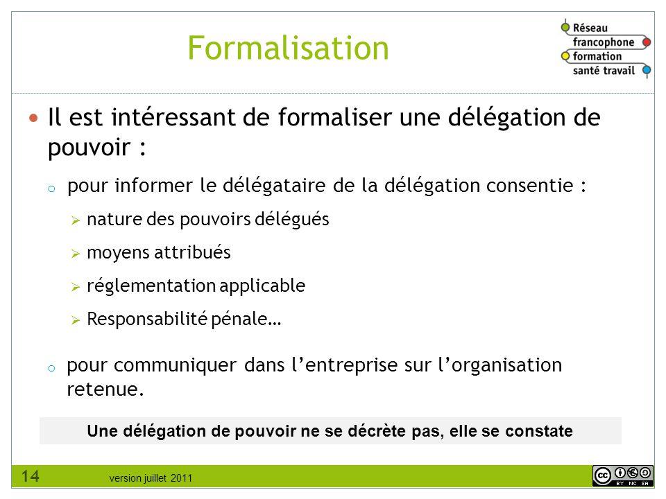 version juillet 2011 Formalisation Il est intéressant de formaliser une délégation de pouvoir : o pour informer le délégataire de la délégation consen