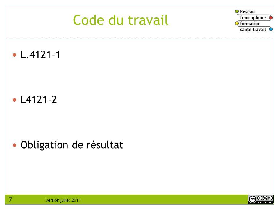 version juillet 2011 Code du travail L.4121-1 L4121-2 Obligation de résultat 7
