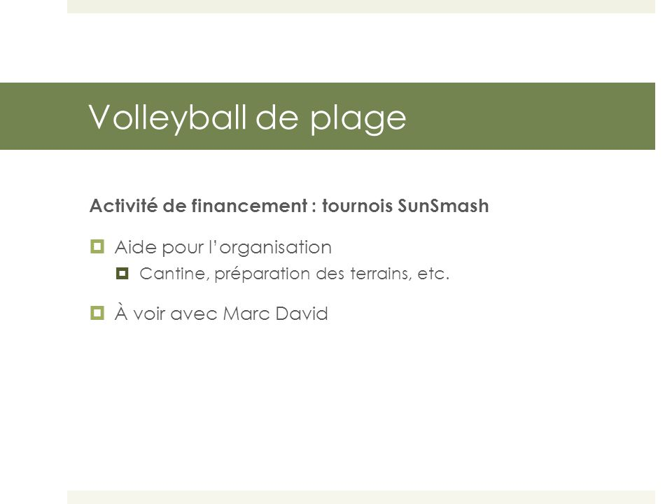 Volleyball de plage Activité de financement : tournois SunSmash  Aide pour l'organisation  Cantine, préparation des terrains, etc.