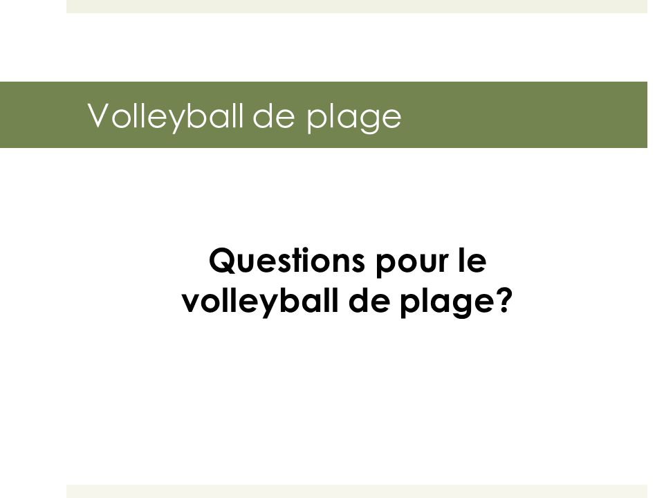 Volleyball de plage Questions pour le volleyball de plage?