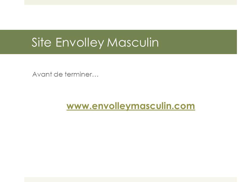Site Envolley Masculin Avant de terminer… www.envolleymasculin.com