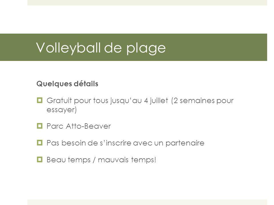 Volleyball de plage Quelques détails  Gratuit pour tous jusqu'au 4 juillet (2 semaines pour essayer)  Parc Atto-Beaver  Pas besoin de s'inscrire avec un partenaire  Beau temps / mauvais temps!