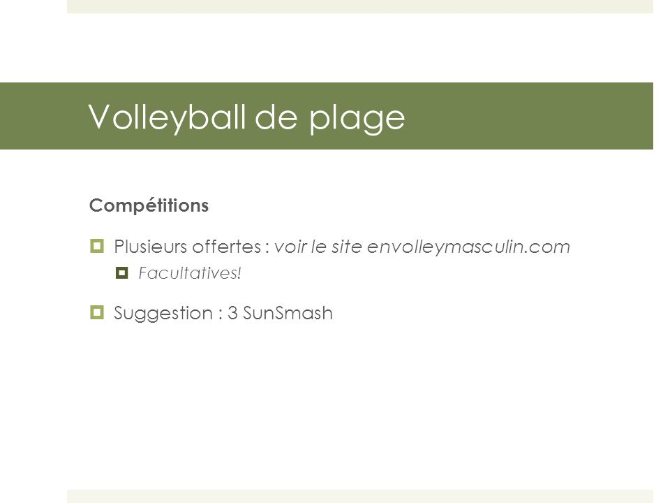 Volleyball de plage Compétitions  Plusieurs offertes : voir le site envolleymasculin.com  Facultatives!  Suggestion : 3 SunSmash