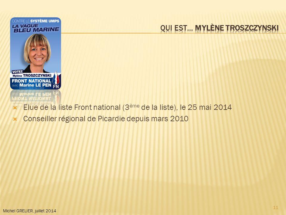 Michel GRELIER, juillet 2014  Elue de la liste Front national (3 ème de la liste), le 25 mai 2014  Conseiller régional de Picardie depuis mars 2010 11