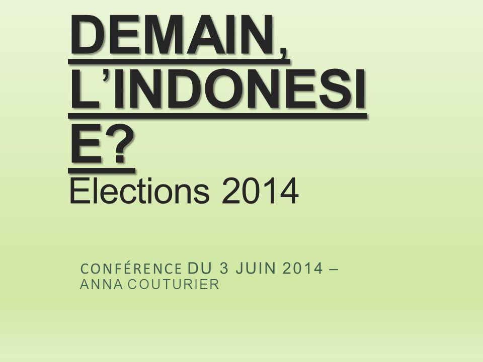 DEMAIN, L'INDONESI E? DEMAIN, L'INDONESI E? Elections 2014 CONFÉRENCE DU 3 JUIN 2014 – ANNA COUTURIER