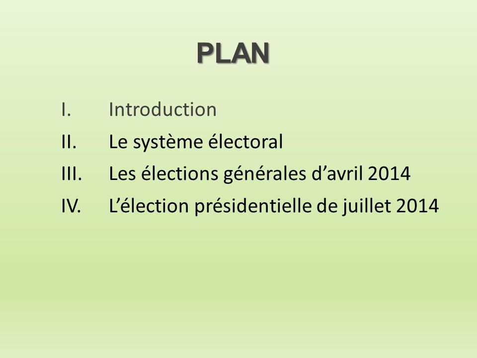 PLAN I.Introduction II.Le système électoral III.Les élections générales d'avril 2014 IV.L'élection présidentielle de juillet 2014