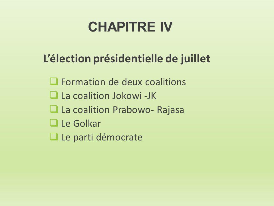CHAPITRE IV L'élection présidentielle de juillet  Formation de deux coalitions  La coalition Jokowi -JK  La coalition Prabowo- Rajasa  Le Golkar 