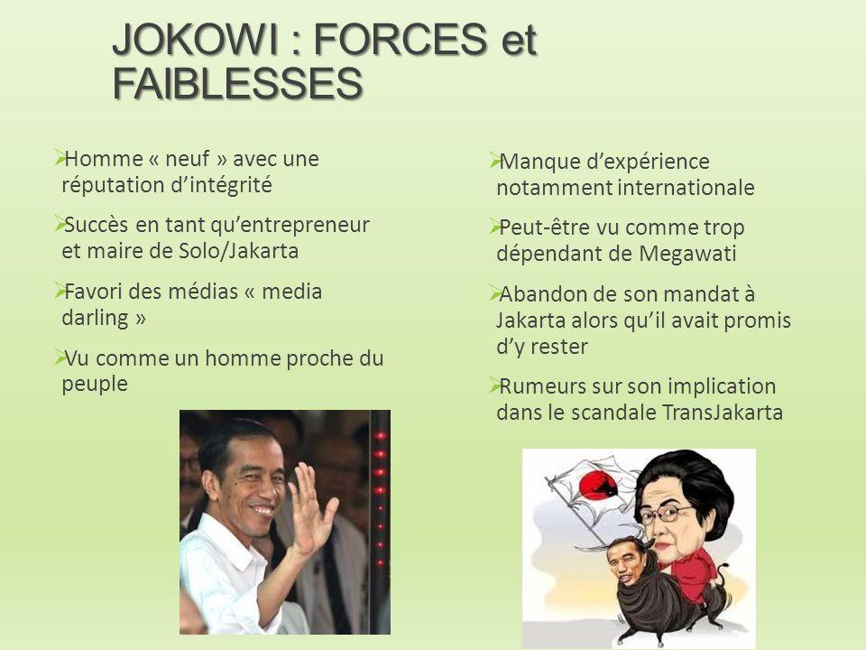 JOKOWI : FORCES et FAIBLESSES  Homme « neuf » avec une réputation d'intégrité  Succès en tant qu'entrepreneur et maire de Solo/Jakarta  Favori des