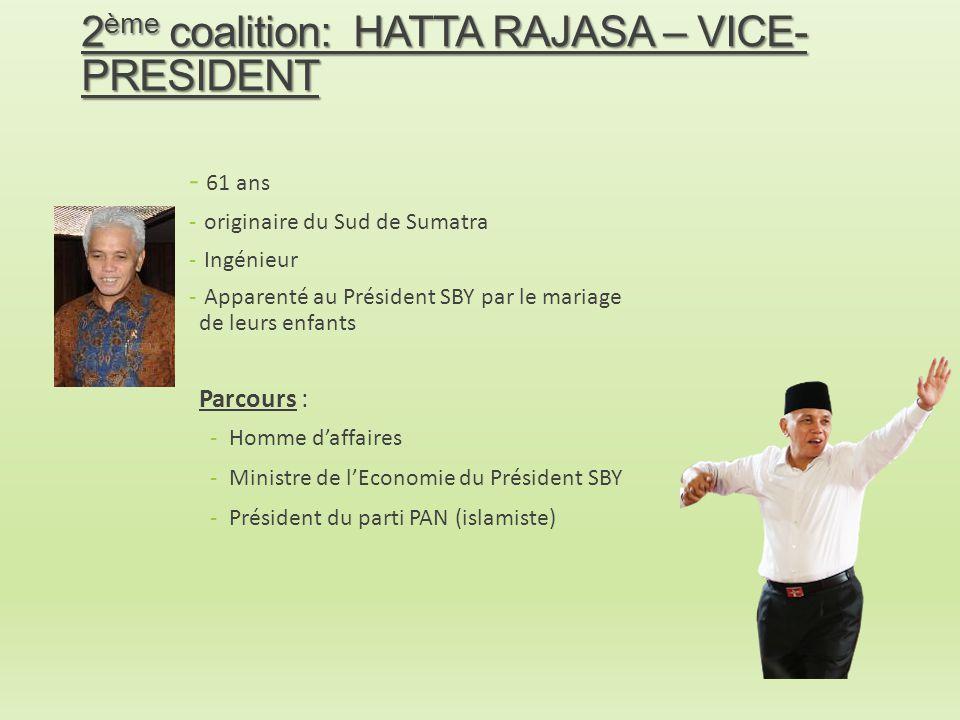 2 ème coalition: HATTA RAJASA – VICE- PRESIDENT - 61 ans - originaire du Sud de Sumatra - Ingénieur - Apparenté au Président SBY par le mariage de leu