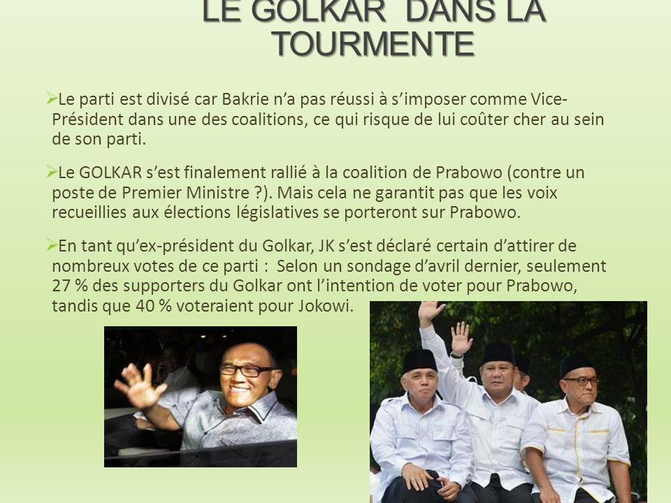 LE GOLKAR DANS LA TOURMENTE  Le parti est divisé car Bakrie n'a pas réussi à s'imposer comme Vice- Président dans une des coalitions, ce qui risque d
