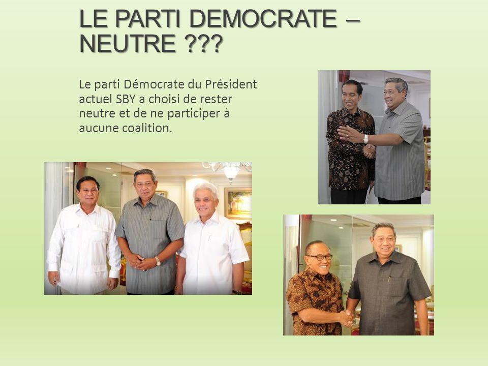 LE PARTI DEMOCRATE – NEUTRE ??? Le parti Démocrate du Président actuel SBY a choisi de rester neutre et de ne participer à aucune coalition.