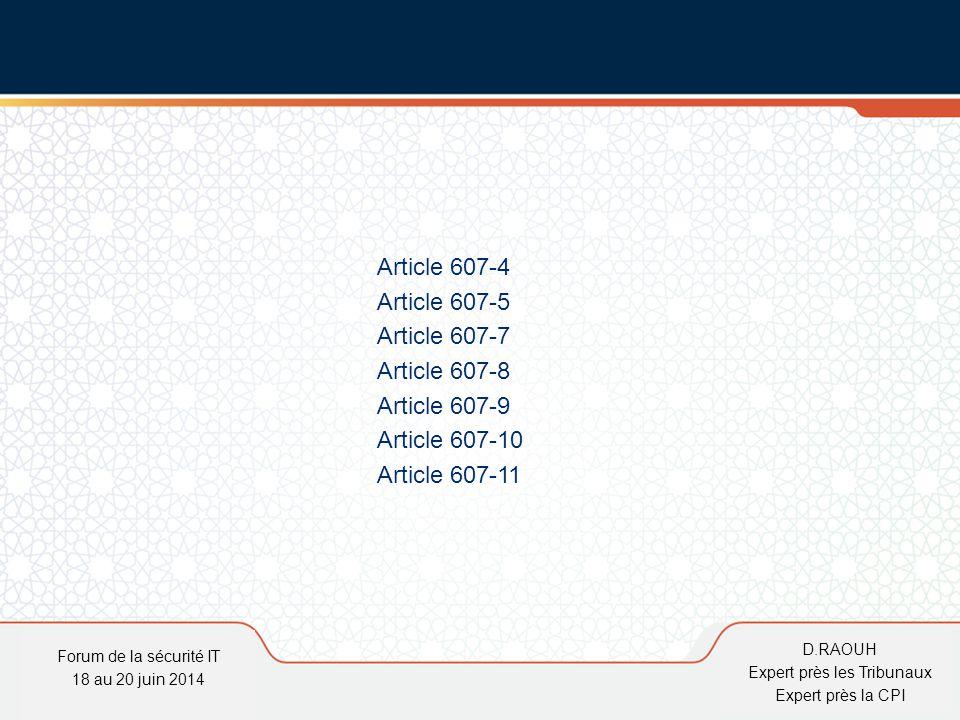D.Raouh Article 607-4 Article 607-5 Article 607-7 Article 607-8 Article 607-9 Article 607-10 Article 607-11 Forum de la sécurité IT 18 au 20 juin 2014