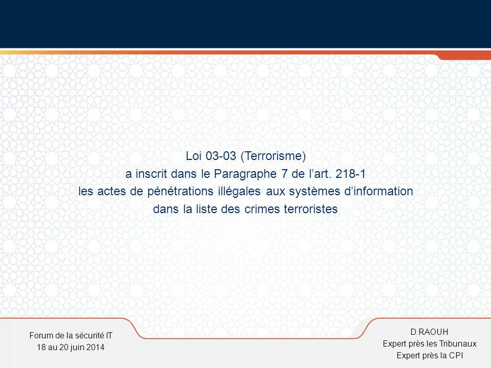 D.Raouh Loi 03-03 (Terrorisme) a inscrit dans le Paragraphe 7 de l'art. 218-1 les actes de pénétrations illégales aux systèmes d'information dans la l