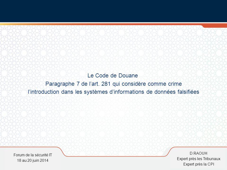 D.Raouh Le Code de Douane Paragraphe 7 de l'art. 281 qui considère comme crime l'introduction dans les systèmes d'informations de données falsifiées F