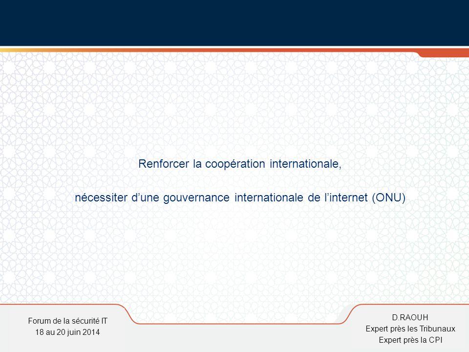 D.Raouh Renforcer la coopération internationale, nécessiter d'une gouvernance internationale de l'internet (ONU) Forum de la sécurité IT 18 au 20 juin