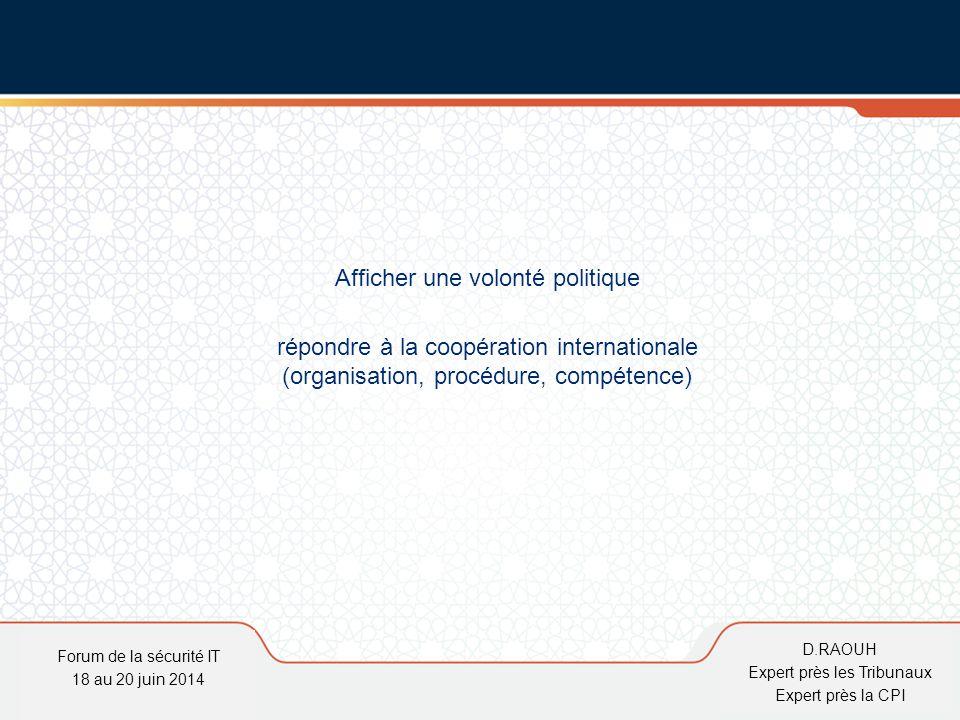 D.Raouh Afficher une volonté politique répondre à la coopération internationale (organisation, procédure, compétence) Forum de la sécurité IT 18 au 20