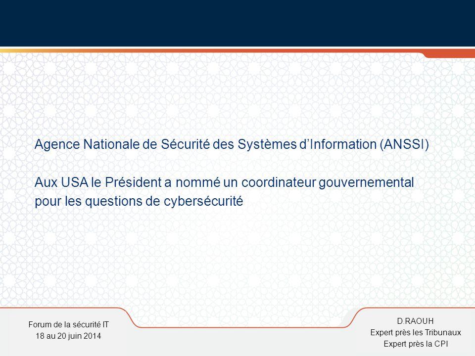 D.Raouh Forum de la sécurité IT 18 au 20 juin 2014 D.RAOUH Expert près les Tribunaux Expert près la CPI Agence Nationale de Sécurité des Systèmes d'In