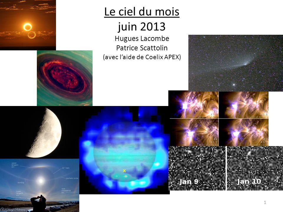 Le ciel du mois juin 2013 Hugues Lacombe Patrice Scattolin (avec l'aide de Coelix APEX) 1