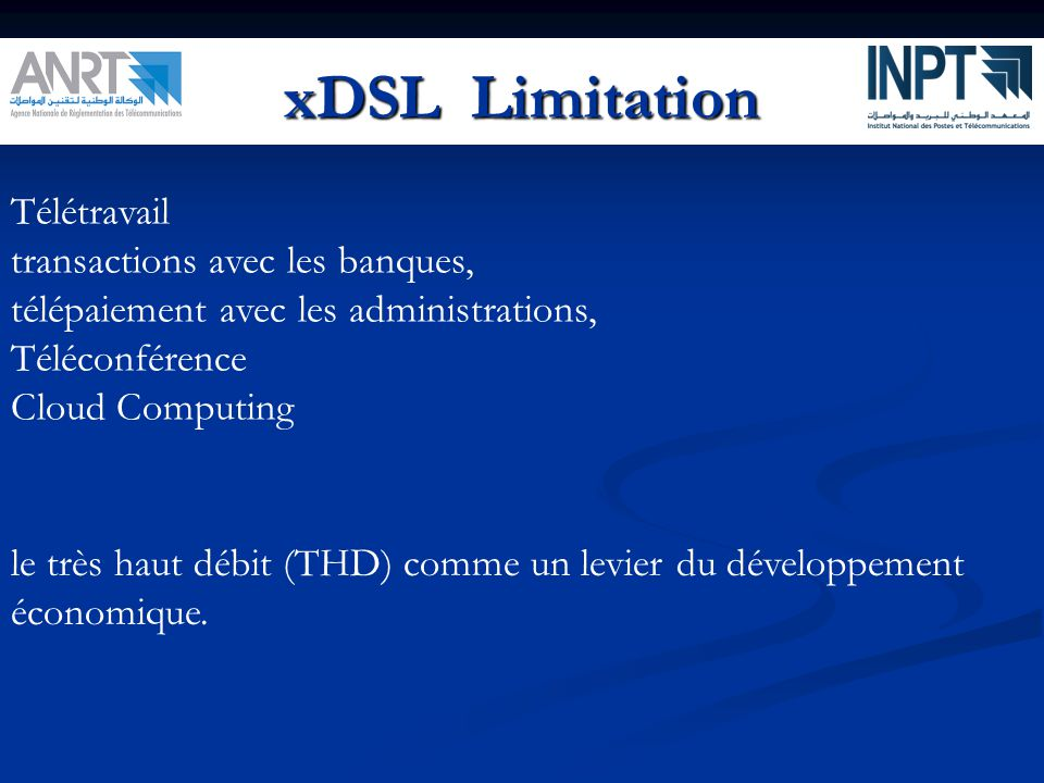 xDSL Limitation Télétravail transactions avec les banques, télépaiement avec les administrations, Téléconférence Cloud Computing le très haut débit (T