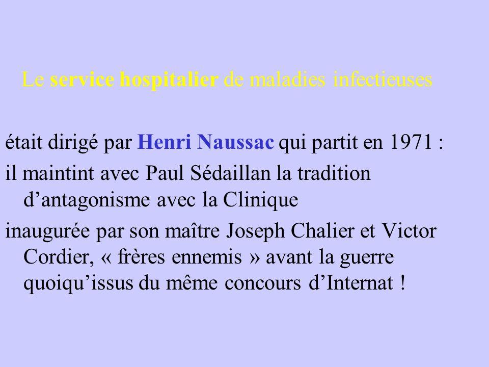 Le service hospitalier de maladies infectieuses était dirigé par Henri Naussac qui partit en 1971 : il maintint avec Paul Sédaillan la tradition d'ant