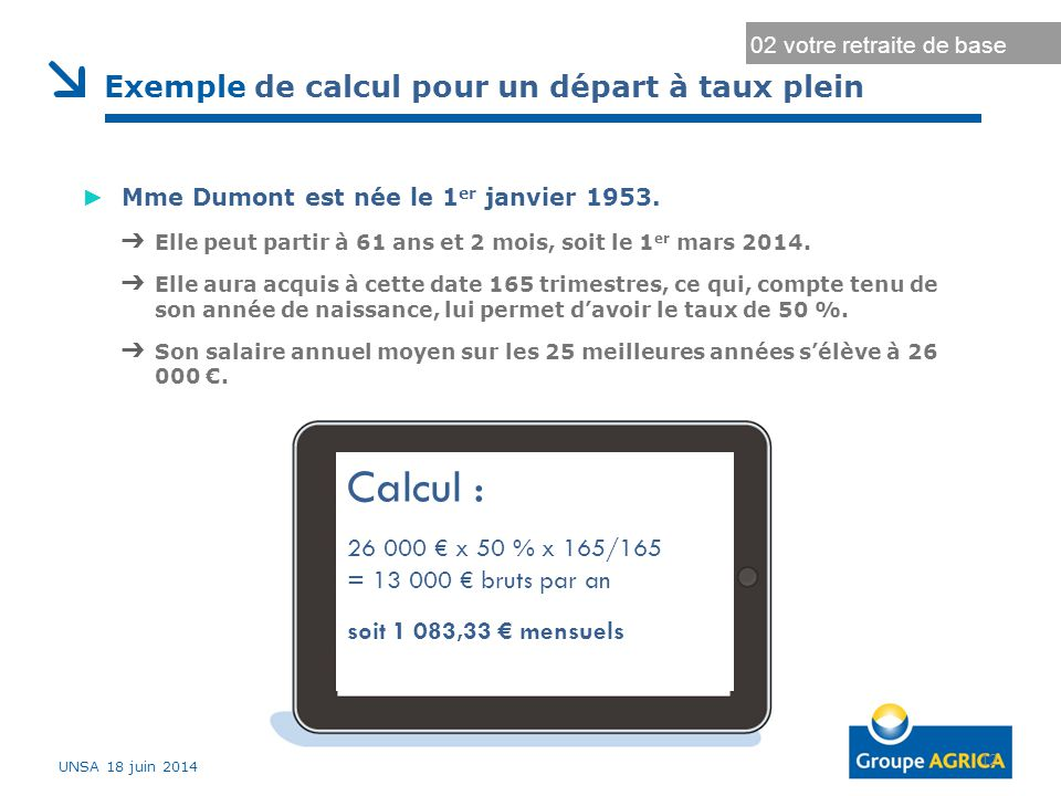 Durée d'assurance au régime général Durée d'assurance maximale 12 02 votre retraite de base ► Mme Dumont est née le 1 er janvier 1953. ➔ Elle peut par