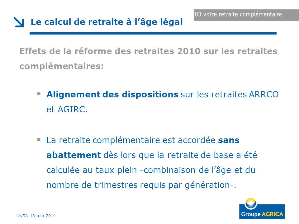 Effets de la réforme des retraites 2010 sur les retraites complémentaires:  Alignement des dispositions sur les retraites ARRCO et AGIRC.  La retrai