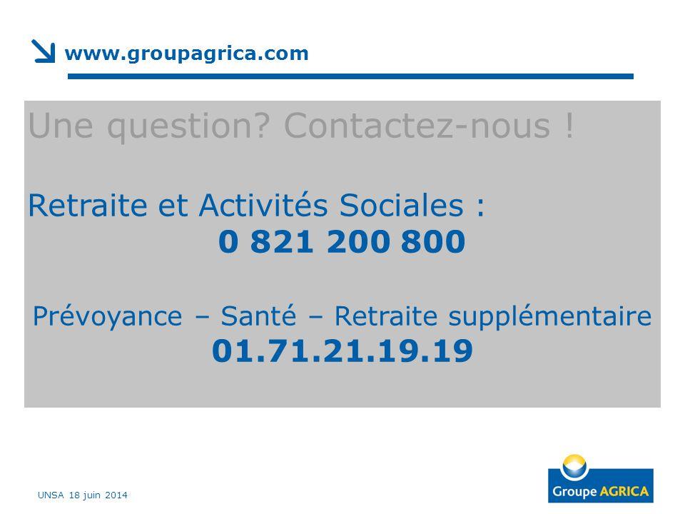 UNSA 18 juin 2014 www.groupagrica.com Une question? Contactez-nous ! Retraite et Activités Sociales : 0 821 200 800 Prévoyance – Santé – Retraite supp