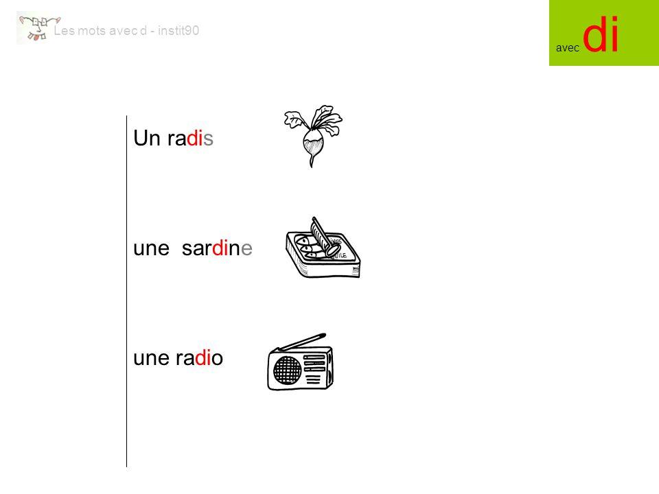 Les mots avec d - instit90 Un radis une radio une sardine avec di