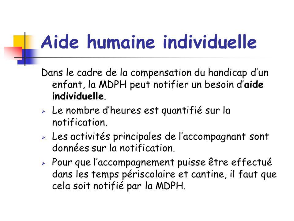 Aide humaine individuelle Dans le cadre de la compensation du handicap d'un enfant, la MDPH peut notifier un besoin d'aide individuelle.