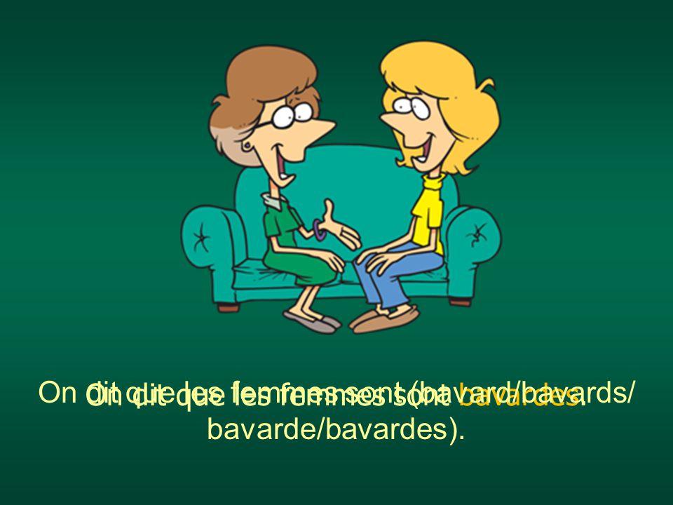 On dit que les femmes sont bavardes. On dit que les femmes sont (bavard/bavards/ bavarde/bavardes).
