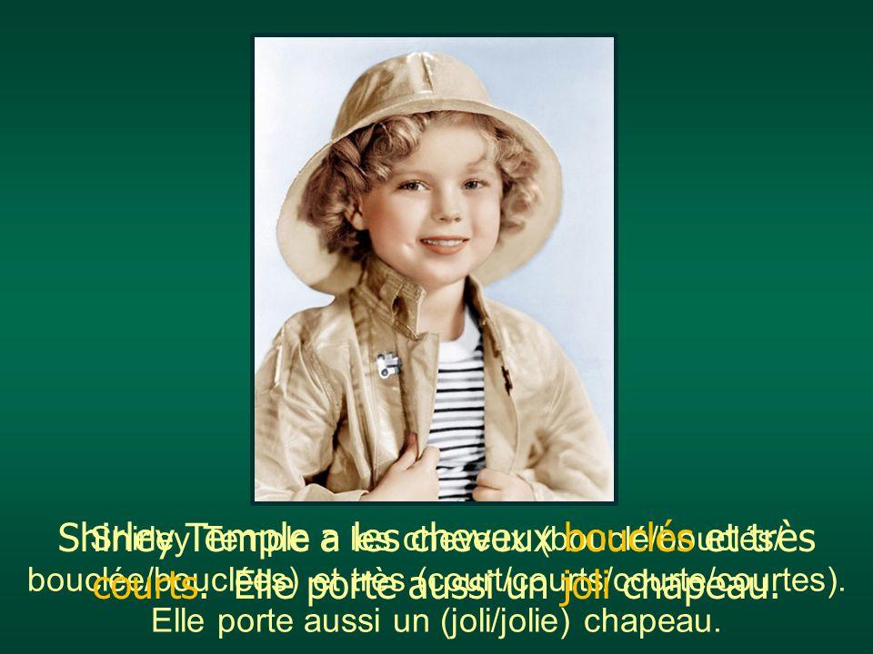 Shirley Temple a les cheveux (bouclé/bouclés/ bouclée/bouclées) et très (court/courts/courte/courtes). Elle porte aussi un (joli/jolie) chapeau. Shirl