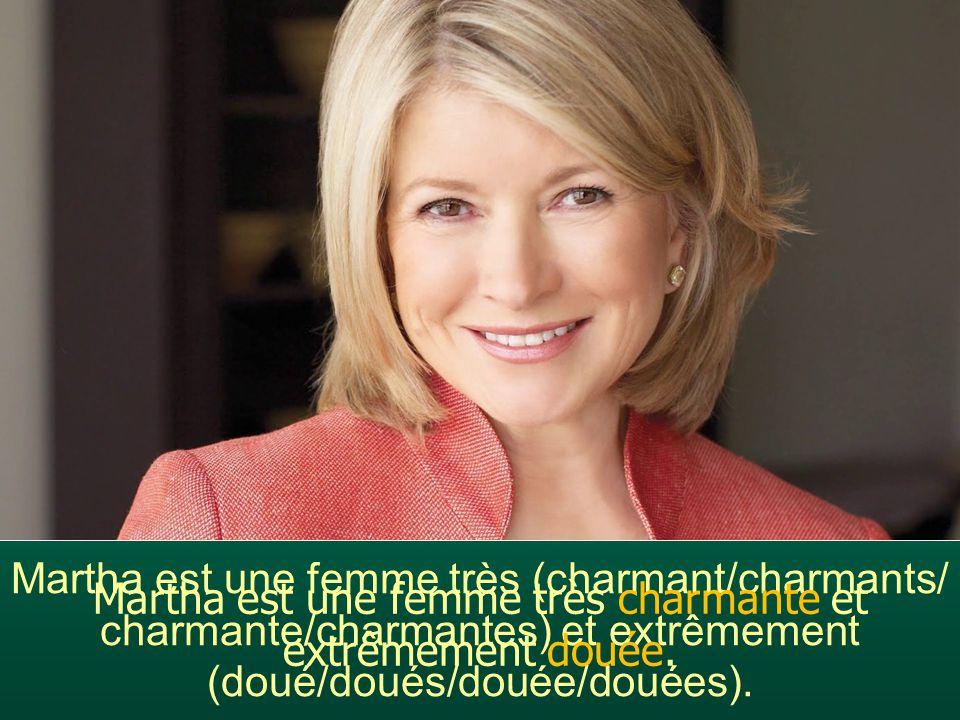 Martha est une femme très (charmant/charmants/ charmante/charmantes) et extrêmement (doué/doués/douée/douées). Martha est une femme très charmante et