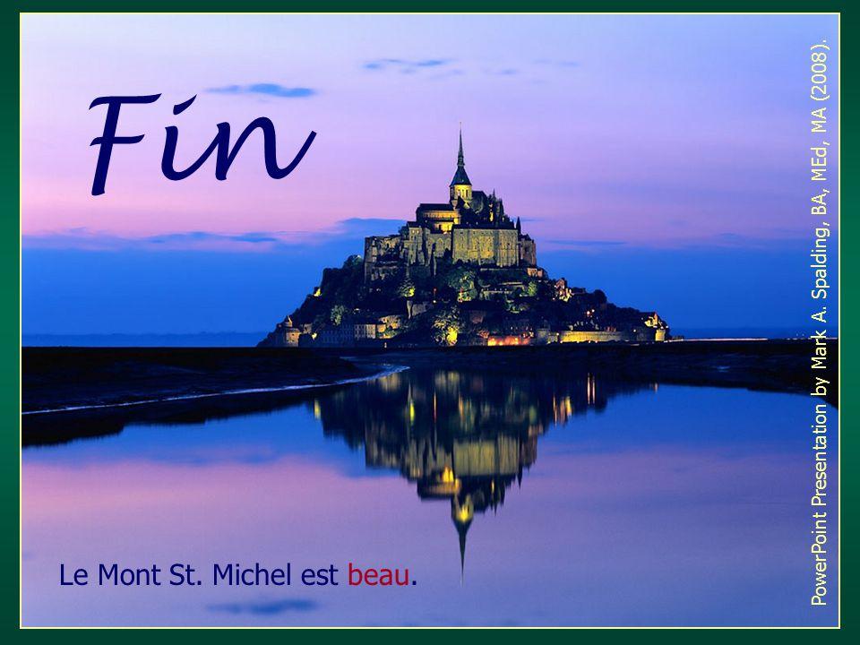 Fin PowerPoint Presentation by Mark A. Spalding, BA, MEd, MA (2008). Le Mont St. Michel est beau.