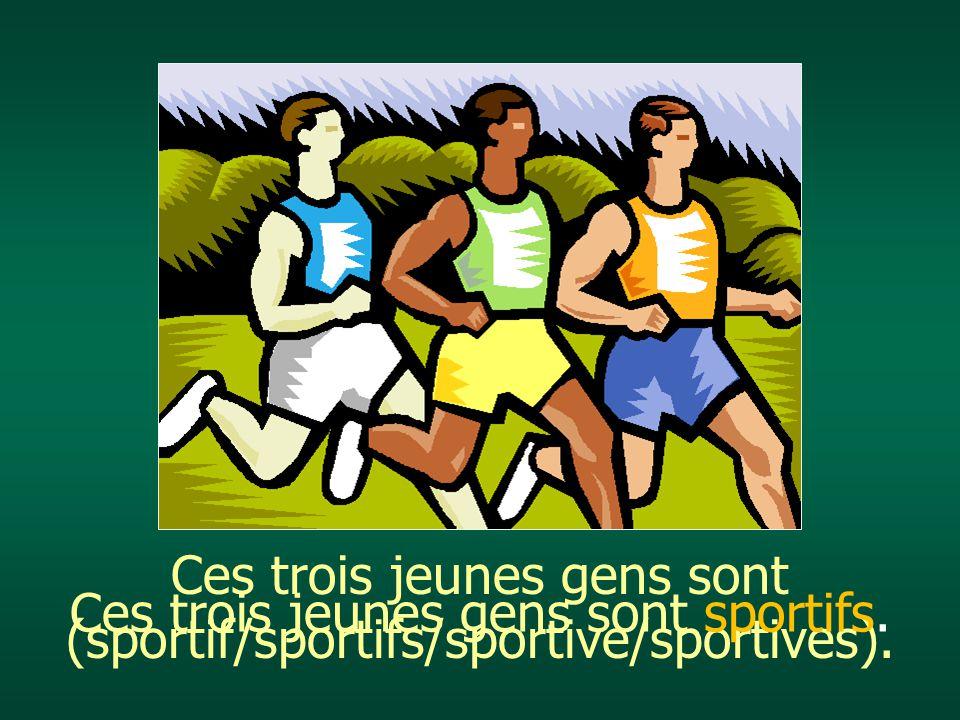 Ces trois jeunes gens sont (sportif/sportifs/sportive/sportives). Ces trois jeunes gens sont sportifs.