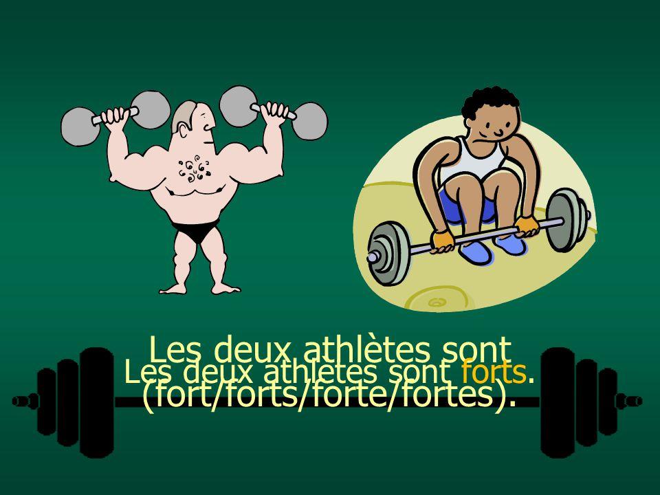 Les deux athlètes sont (fort/forts/forte/fortes). Les deux athlètes sont forts.