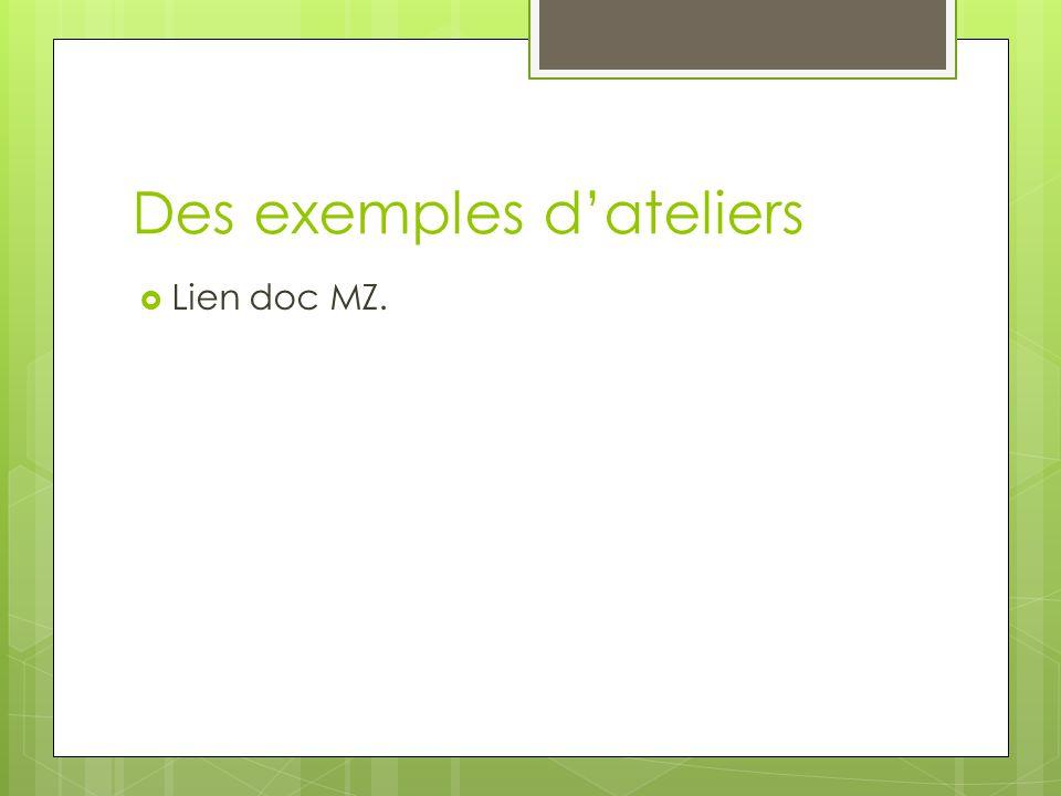 Des exemples d'ateliers  Lien doc MZ.