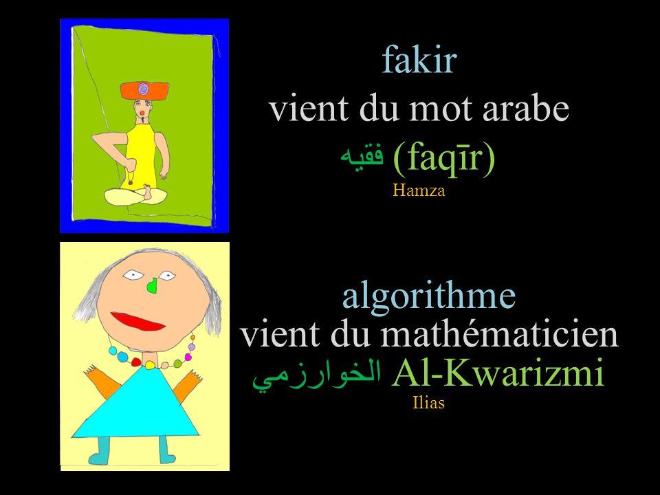 fakir vient du mot arabe فقيه (faqīr) Hamza algorithme vient du mathématicien الخوارزمي Al-Kwarizmi Ilias