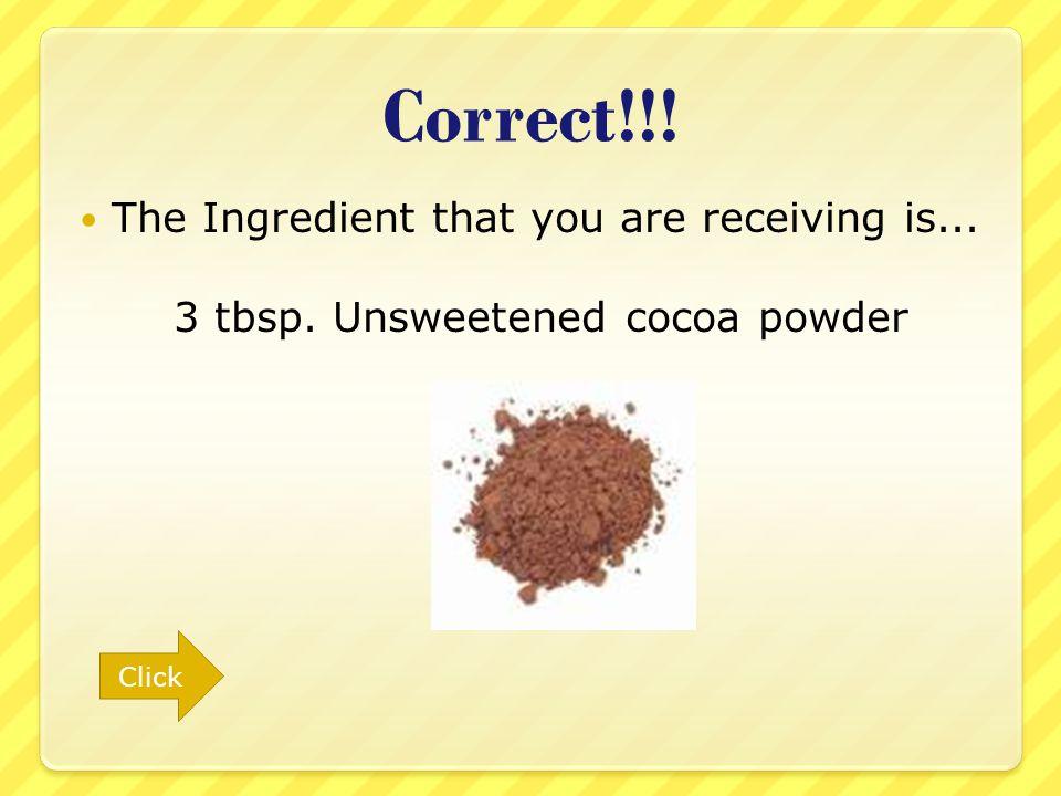 Correctes l ingrédient tu es recevoir est... 1 tbs. Ginger powder cliquet