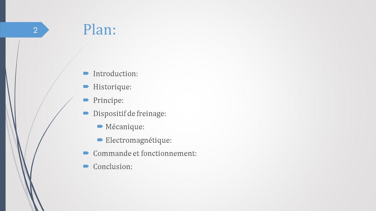 Plan:  Introduction:  Historique:  Principe:  Dispositif de freinage:  Mécanique:  Electromagnétique:  Commande et fonctionnement:  Conclusion