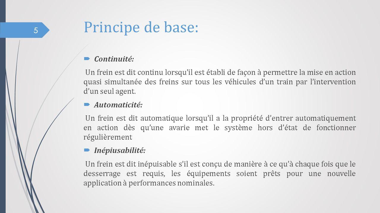 Principe de base:  Continuité: Un frein est dit continu lorsqu'il est établi de façon à permettre la mise en action quasi simultanée des freins sur t