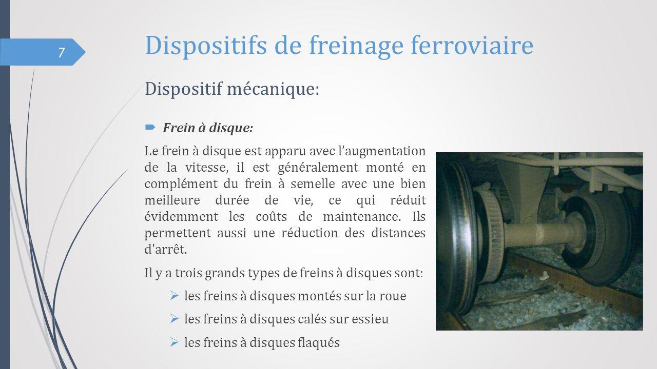 Dispositifs de freinage ferroviaire  Frein électromagnétique sur rails: Ce frein agit directement par frottement sur le rail, en utilisant un patin appliqué avec force par des électro-aimants.