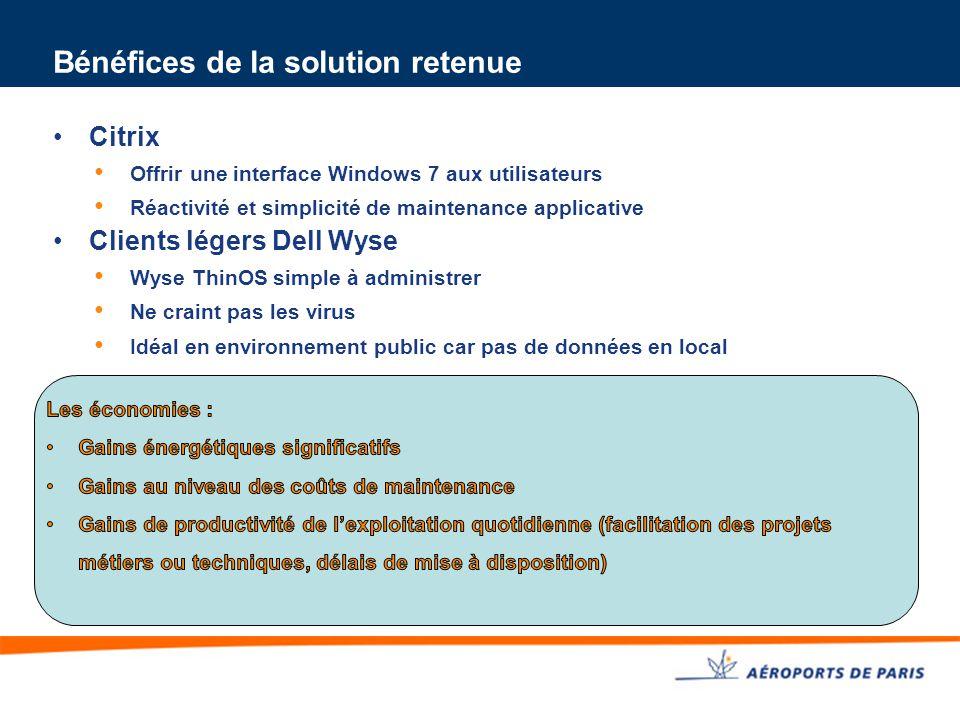 Bénéfices de la solution retenue Citrix Offrir une interface Windows 7 aux utilisateurs Réactivité et simplicité de maintenance applicative Clients légers Dell Wyse Wyse ThinOS simple à administrer Ne craint pas les virus Idéal en environnement public car pas de données en local
