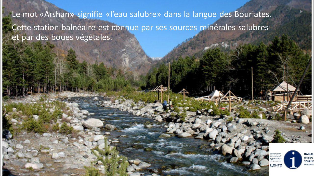 Le mot «Arshan» signifie «l'eau salubre» dans la langue des Bouriates. Cette station balnéaire est connue par ses sources minérales salubres et par de