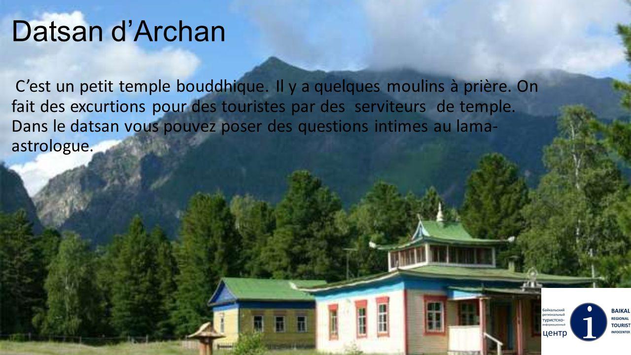 Datsan d'Archan C'est un petit temple bouddhique. Il y a quelques moulins à prière. On fait des excurtions pour des touristes par des serviteurs de te