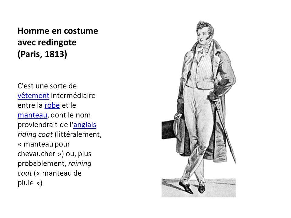 Homme en costume avec redingote (Paris, 1813) C'est une sorte de vêtement intermédiaire entre la robe et le manteau, dont le nom proviendrait de l'ang