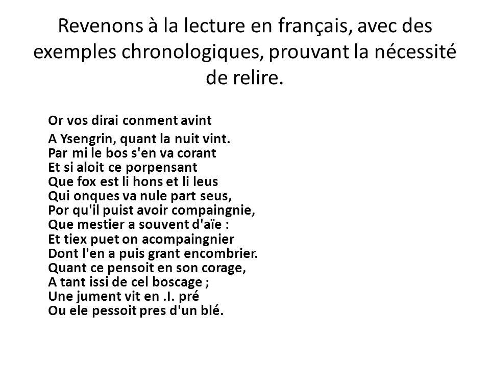 Revenons à la lecture en français, avec des exemples chronologiques, prouvant la nécessité de relire. Or vos dirai conment avint A Ysengrin, quant la