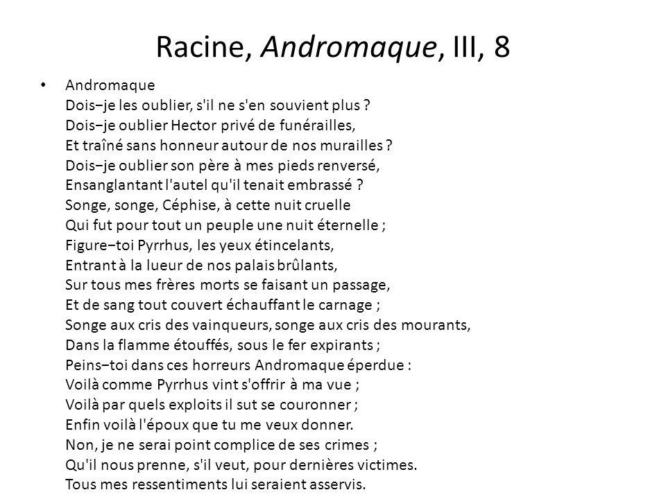 Racine, Andromaque, III, 8 Andromaque Dois−je les oublier, s'il ne s'en souvient plus ? Dois−je oublier Hector privé de funérailles, Et traîné sans ho